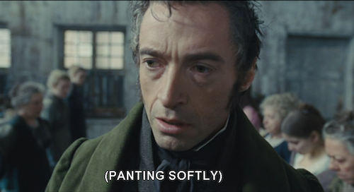 Hugh Jackman as Jean Valjean, panting softly