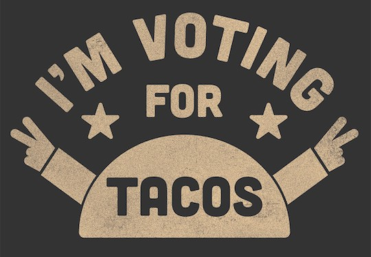 DO NOT VOTE FOR TACOS. Vote for a person.
